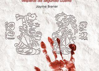 """""""Os cinco dedos de Tikal – Comunistas, judeus, putas e índios às vésperas da Segunda Guerra"""", de Jayme Brener. Foto: Divulgação"""